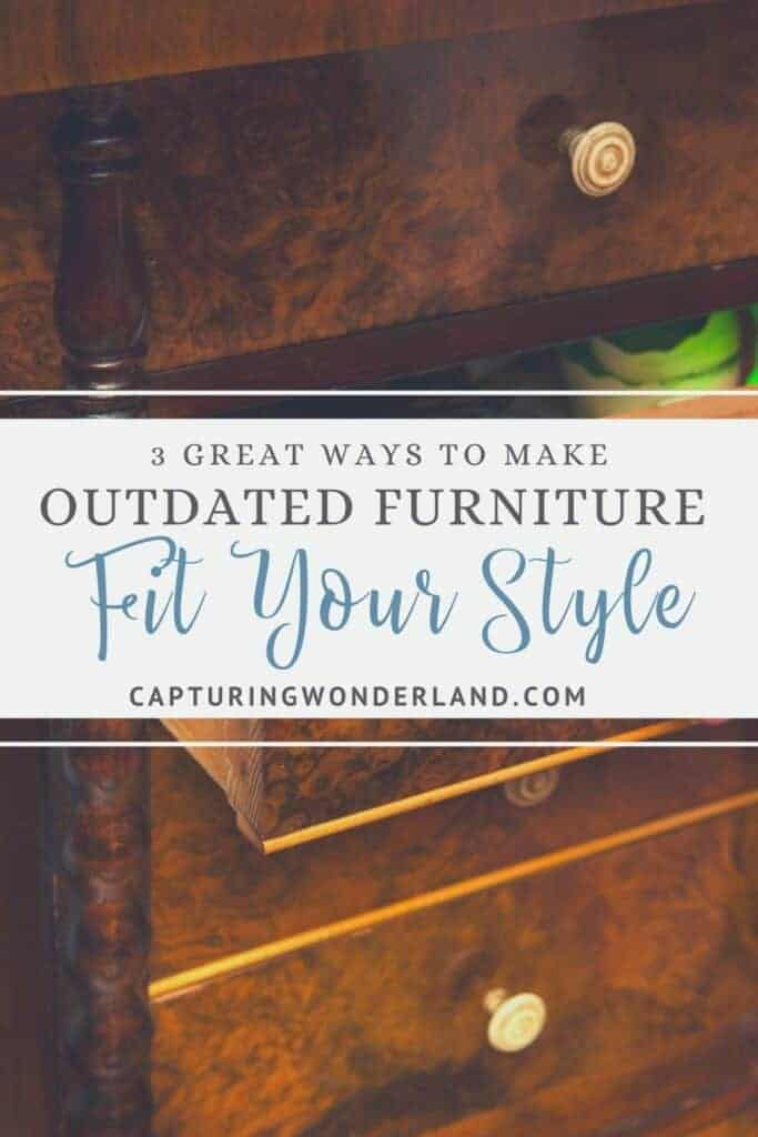 3 great ways to make outdated furniture fit your style an old wooden dresser with drawers open by capturing wonderland